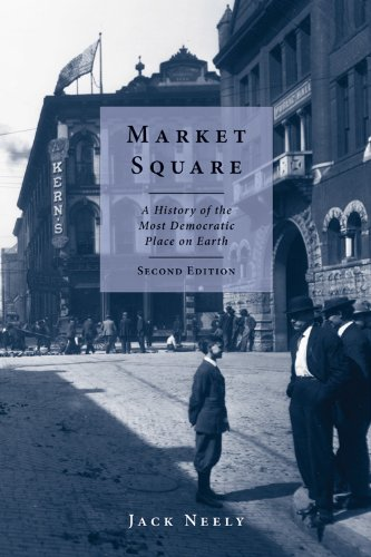 Market Square: A History of the Most Democratic Place on Earth: Neely, Jack