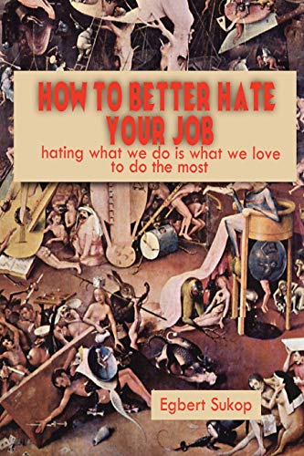 How to Better Hate Your Job: Egbert Sukop