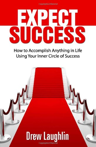 Expect Success: How To Accomplish Anything In Life Using Your Inner Circle Of Success: Laughlin, ...