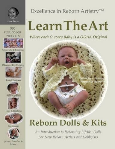 9780578004105: Learn the Art: How To Create Lifelike Reborn Dolls - Tutorial & Instructions - Excellence in Reborn Artistry Series