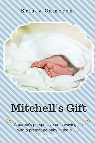 9780578005300: Mitchell's Gift - A parent's perspective on surviving life... with a premature baby in the NICU.