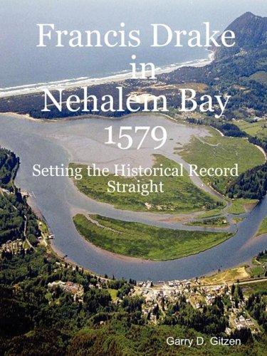 Francis Drake in Nehalem Bay 1579, Setting the Historical Record Straight: Gitzen, Garry D.