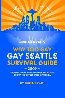 Adrian Ryan's WAY TOO GAY Gay Seattle Survival Guide!