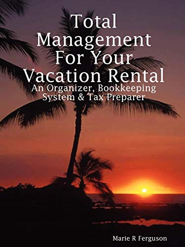 9780578006567: Total Management for Your Vacation Rental: An Organizer, Bookkeeping System and Tax Preparer