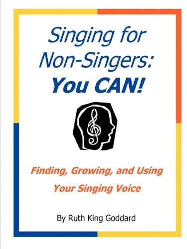 Singing for Non-Singers: You Can: Ruth King Goddard