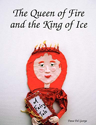 9780578007304: The Queen of Fire and the King of Ice
