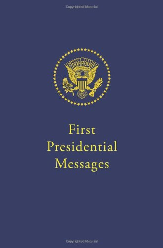 First Presidential Messages: Two Hundred Twenty Years of Inaugural Addresses and Statements on ...