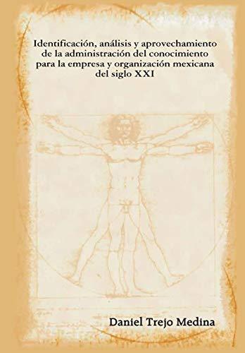9780578009360: Identificación, análisis y aprovechamiento de la administración del conocimiento para la empresa y organización mexicana del siglo XXI