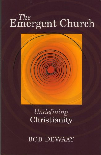 9780578009995: The Emergent Church- Undefining Christianity