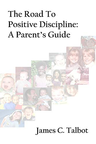 9780578010588: The Road To Positive Discipline: A Parent's Guide