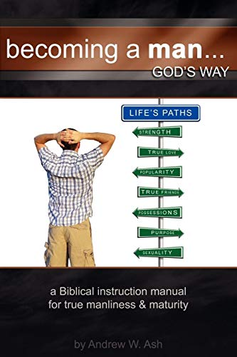 Becoming a Man. God's Way: Andrew Ash
