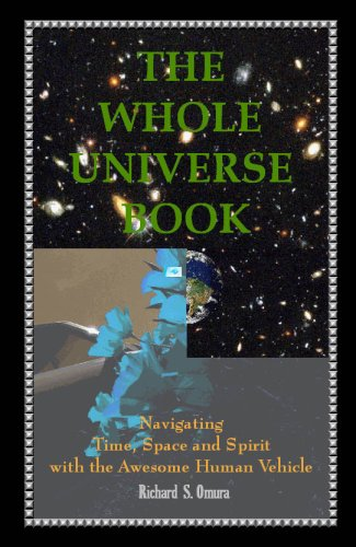 9780578012094: The Whole Universe Book - Navigating Time, Space and Spirit with the Awesome Human Vehicle
