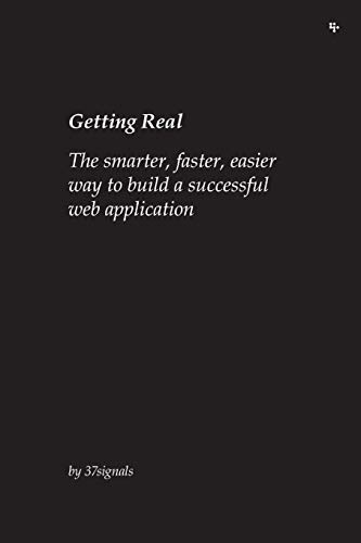 9780578012810: Getting Real: The smarter, faster, easier way to build a successful web application