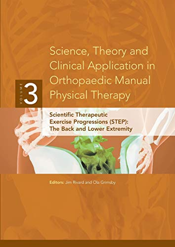 9780578015583: Science, Theory and Clinical Application in Orthopaedic Manual Physical Therapy: Scientific Therapeutic Exercise Progressions (STEP)- The Back and Lower Extremity