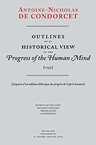 Outlines of an Historical View of the Progress of the Human Mind: Condorcet, Antoine-Nicholas