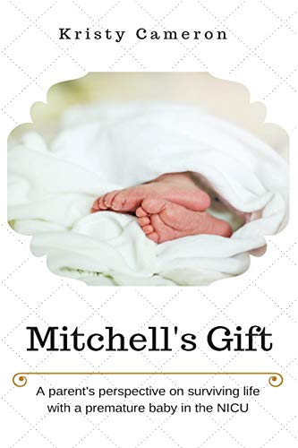 9780578017914: Mitchell's Gift - A parent's perspective on surviving life... with a premature baby in the NICU.