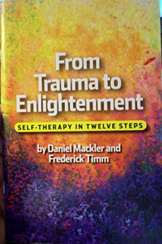 9780578018560: From Trauma to Enlightenment Self-Therapy in Twelve Steps