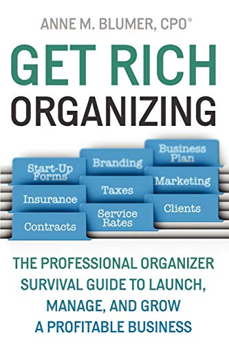 9780578020518: Get Rich Organizing: The Professional Organizer Survival Guide To Launch, Manage, and Grow a Profitable Business