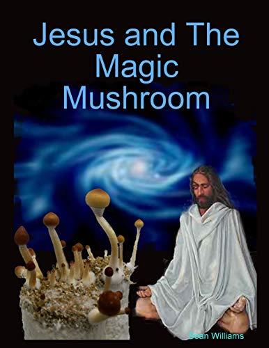 Jesus and the Magic Mushroom: Williams, Sean