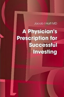 A Physicians Prescription for Successful Investing: Haft MD, Jacob I