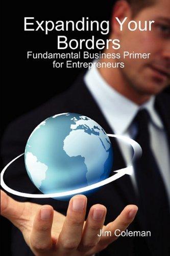 Expanding Your Borders: Fundamental Business Primer for: James Coleman