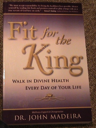 9780578023694: Fit for the King: Walk in Divine Health Every Day of Your Life