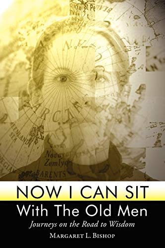 9780578025827: Now I Can Sit with the Old Men - Journeys on the Road to Wisdom
