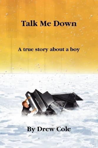 9780578026763: Talk Me Down, a True Story about a Boy