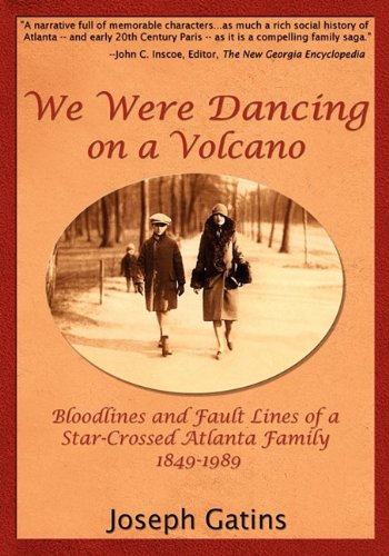 9780578027791: We Were Dancing on a Volcano: Bloodlines and Fault Lines of a Star-crossed Atlanta Family, 1849-1989