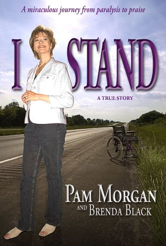 I Stand - A Miraculous Journey from Paralysis to Praise: Morgan, Pam; Black, Brenda