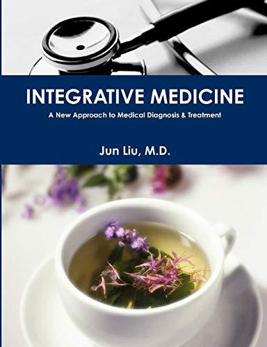 INTEGRATIVE MEDICINE: A New Approach to Medical Diagnosis & Treatment (Paperback): M.D. Jun M.D...