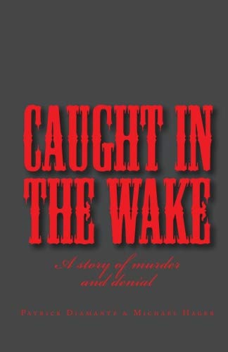 Caught in The Wake - A Story of Murder and Denial: Patrick Diamantà and Michael Hager