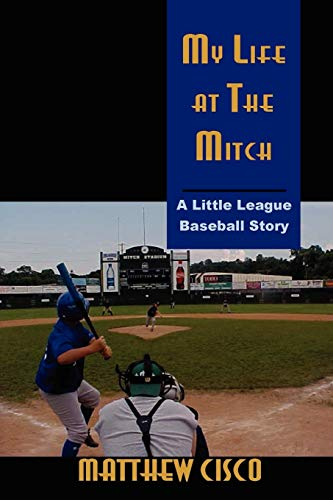 My Life at the Mitch A Little League Baseball Story: Matthew Cisco