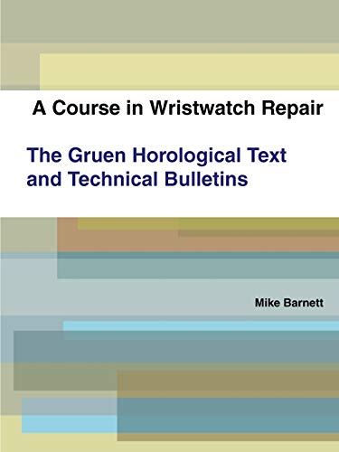 9780578030784: A Course in Wristwatch Repair the Gruen Horological Text and Technical Bulletins