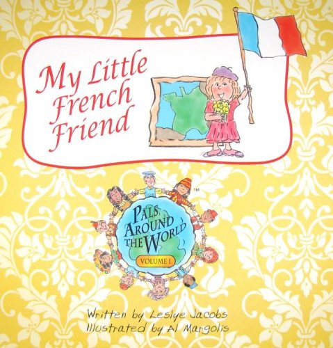My Little French Friend (Pals Around the World) (English and French Edition): Leslye Jacobs