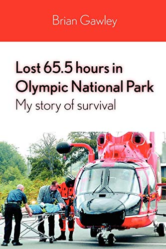 9780578032924: Lost 65.5 hours in Olympic National Park: My story of survival