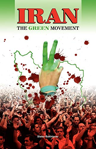 Iran: The Green Movement (Paperback): Slater Bakhtavar