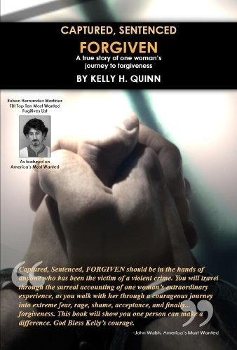 Captured Sentenced Forgiven A True Story of: Kelly H Quinn