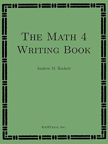 The Math 4 Writing Book: Andrew M. Rockett