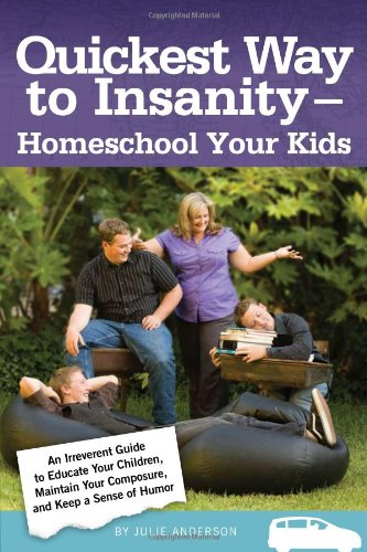 9780578036052: Quickest Way to Insanity - Homeschool Your Kids