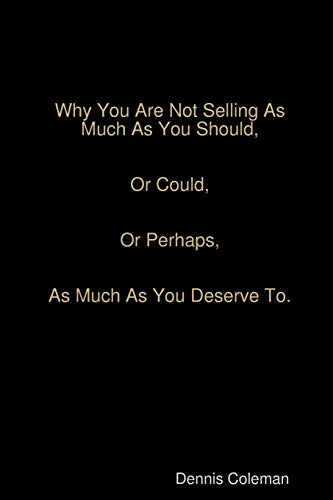 Why You Are Not Selling as Much as You Should: Dennis Coleman