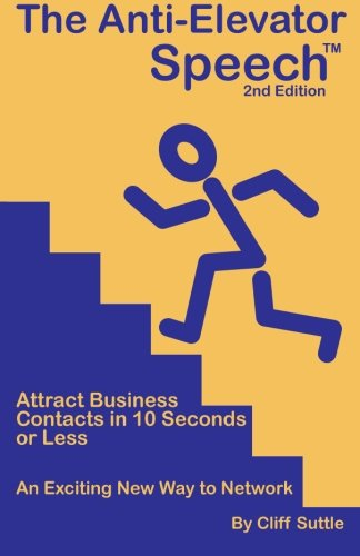 9780578037523: The Anti-Elevator Speech: Attract Business Contacts in 10 Seconds or Less