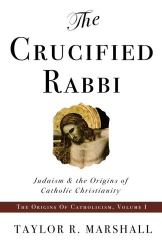 9780578038346: The Crucified Rabbi: Judaism and the Origins of Catholic Christianity (Origins of Catholic Christianity Trilogy)