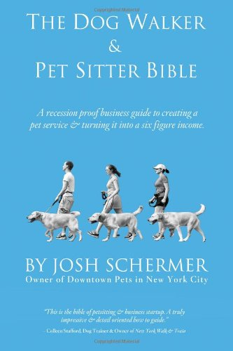 The Dog Walker & Pet Sitter Bible: A Recession-Proof Business Guide to Creating a Pet Service &...