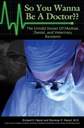 9780578041452: So You Wanna Be A Doctor?? The Untold Stories Of Medical, Dental, and Veterinary Residents
