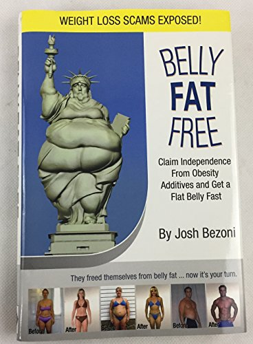 BELLY FAT FREE:CLAIM INDEPENDENCE FROM OBESITY ADDITIVES AND GET A FLAT BELLY FAST