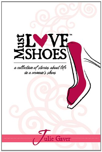 9780578043395: Must Love Shoes: A Collection of Stories About Life in a Woman's Shoes