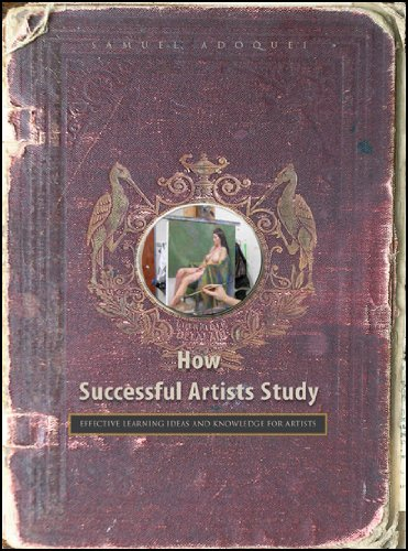 9780578043586: How Successful Artists Study: Effective Learning Ideas and Knowledge for Artisits