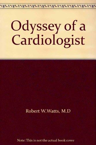 Odyssey of a Cardiologist: Robert W.Watts, M.D