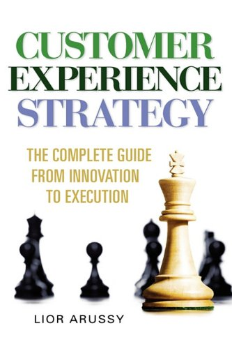 9780578047577: Customer Experience Strategy-The Complete Guide from Innovation to Execution- Hard Back